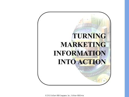 © 2002 McGraw-Hill Companies, Inc., McGraw-Hill/Irwin TURNING MARKETING INFORMATION INTO ACTION.