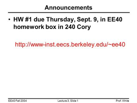 Announcements HW #1 due Thursday, Sept. 9, in EE40 homework box in 240 Cory http://www-inst.eecs.berkeley.edu/~ee40.