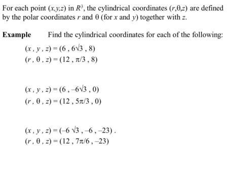 For each point (x,y,z) in R3, the cylindrical coordinates (r,,z) are defined by the polar coordinates r and  (for x and y) together with z. Example	Find.