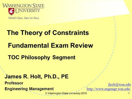 © Washington State University-20101 Fundamental Exam Review TOC Philosophy Segment The Theory of Constraints