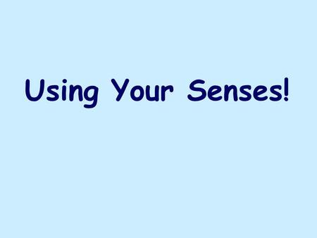 Using Your Senses!. Writers use language to create a picture in the mind of the reader One way a writer can do this is by writing about things using his.
