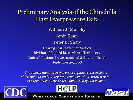 Preliminary Analysis of the Chinchilla Blast Overpressure Data William J. Murphy Amir Khan Peter B. Shaw Hearing Loss Prevention Section Division of Applied.