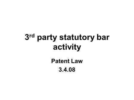 3 rd party statutory bar activity Patent Law 3.4.08.