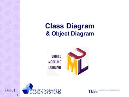 7M701 1 Class Diagram & Object Diagram. 7M701 2 7M701 3 UML Class Diagrams The class diagram provides a static structure of all the classes that exist.
