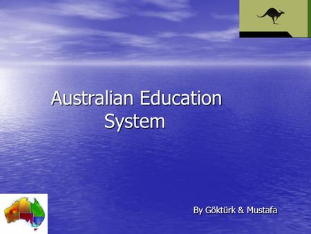 Australian Education System By Göktürk & Mustafa.