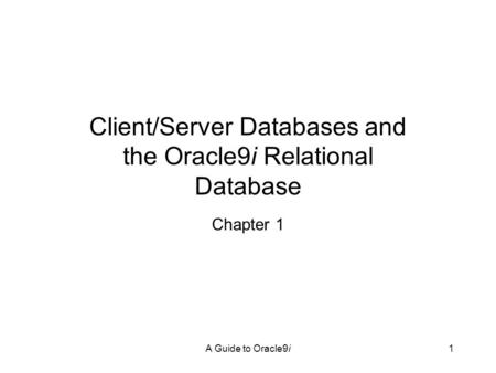 Client/Server Databases and the Oracle9i Relational Database