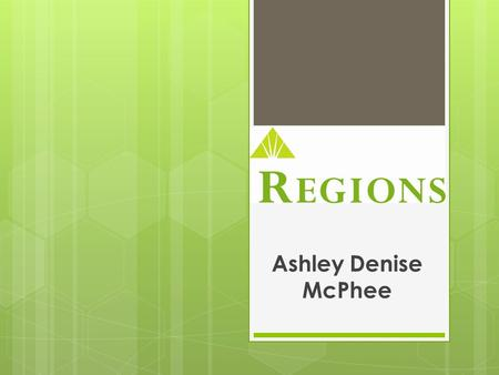 REGIONS Ashley Denise McPhee. Type of Accounts Checking:Savings:  Regions LifeGreen Checking  Regions LifeGreen Secure Checking  Regions LifeGreen.