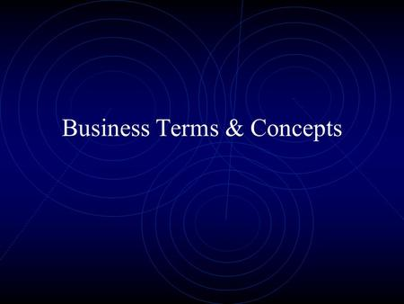 Business Terms & Concepts. Some Basic Definitions An organization is a group of people within some structure who possess a common objective, usually expressed.