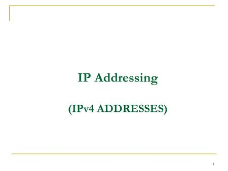 1 <strong>IP</strong> <strong>Addressing</strong> (IPv4 <strong>ADDRESSES</strong>). 2 Universal Service Concept Any computer can communicate with any other computer in the world. Multiple independently.