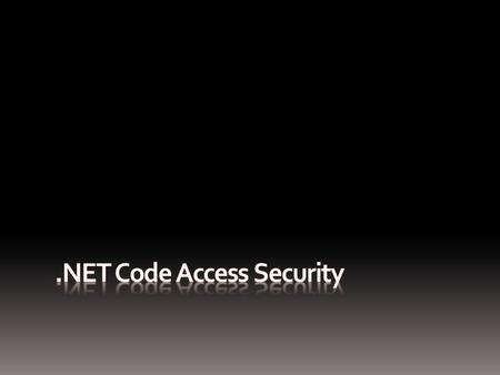 Code Access Security vs. Role-Based Security  RBS  Security identity attached to user accounts  Access to resources specified according to user's group.
