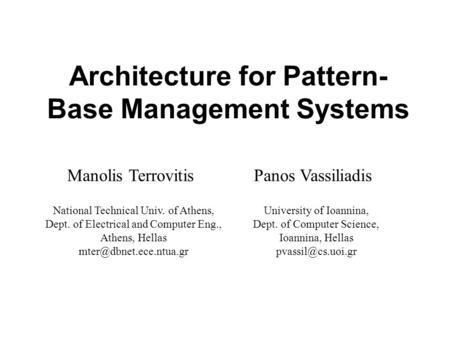 Architecture for Pattern- Base Management Systems Manolis TerrovitisPanos Vassiliadis National Technical Univ. of Athens, Dept. of Electrical and Computer.