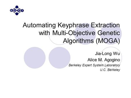 Automating Keyphrase Extraction with Multi-Objective Genetic Algorithms (MOGA) Jia-Long Wu Alice M. Agogino Berkeley Expert System Laboratory U.C. Berkeley.