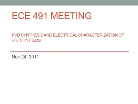 ECE 491 Meeting PVD Synthesis and electrical characterization of «
