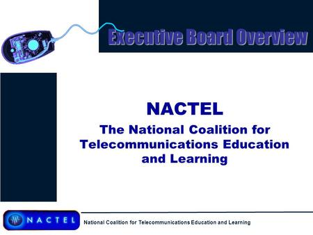 National Coalition for Telecommunications Education and Learning Executive Board Overview NACTEL The National Coalition for Telecommunications Education.