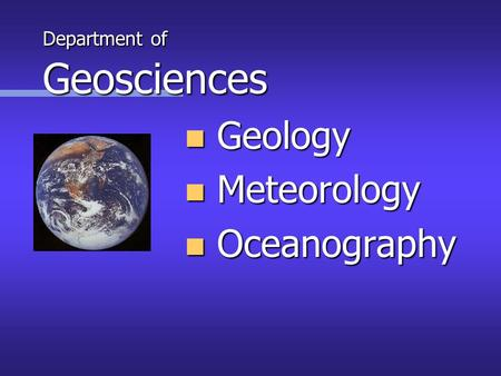 Department of Geosciences n Geology n Meteorology n Oceanography.