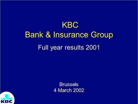 KBC Bank & Insurance Group Full year results 2001 Brussels 4 March 2002.