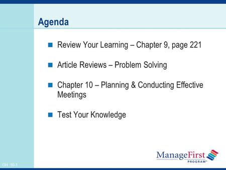 OH 10-1 Agenda Review Your Learning – Chapter 9, page 221 Article Reviews – Problem Solving Chapter 10 – Planning & Conducting Effective Meetings Test.