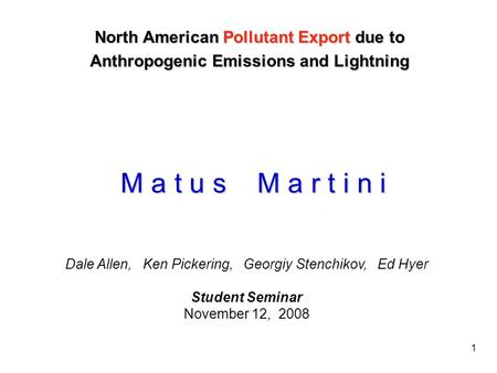 1 North American Pollutant Export due to Anthropogenic Emissions and Lightning Dale Allen, Ken Pickering, Georgiy Stenchikov, Ed Hyer Student Seminar November.