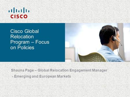 © 2006 Cisco Systems, Inc. All rights reserved.Cisco ConfidentialPresentation_ID 1 Cisco Global Relocation Program – Focus on Policies Shauna Page – Global.