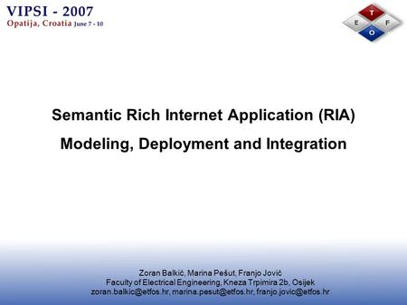 Semantic Rich Internet Application (RIA) Modeling, Deployment and Integration Zoran Balkić, Marina Pešut, Franjo Jović Faculty of Electrical Engineering,