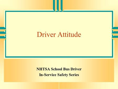 Driver Attitude NHTSA School Bus Driver In-Service Safety Series.