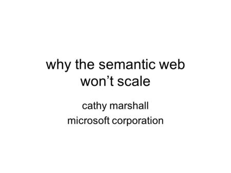 Why the semantic web won't scale cathy marshall microsoft corporation.
