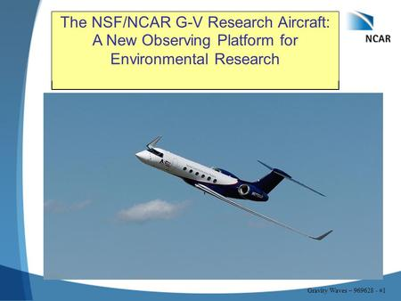 Gravity Waves – 969628 - #1 The NSF/NCAR G-V Research Aircraft: A New Observing Platform for Environmental Research.