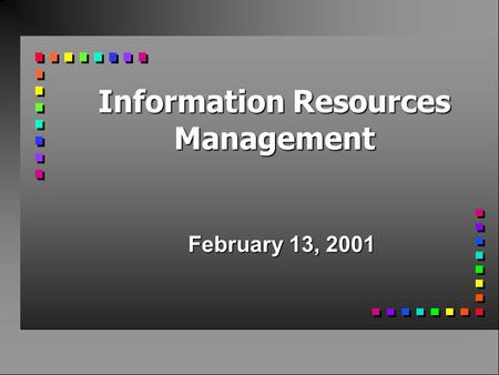 Information Resources Management February 13, 2001.