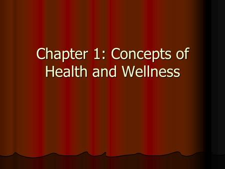 Chapter 1: Concepts of Health and Wellness