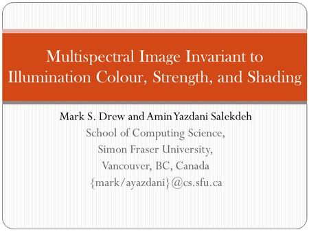 Mark S. Drew and Amin Yazdani Salekdeh School of Computing Science, Simon Fraser University, Vancouver, BC, Canada Multispectral.