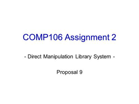 COMP106 Assignment 2 - Direct Manipulation Library System - Proposal 9.