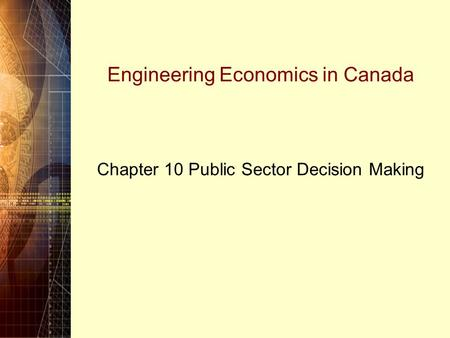 Engineering Economics in Canada Chapter 10 Public Sector Decision Making.