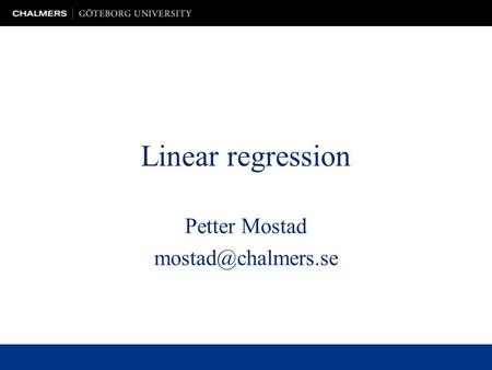 Petter Mostad mostad@chalmers.se Linear regression Petter Mostad mostad@chalmers.se.