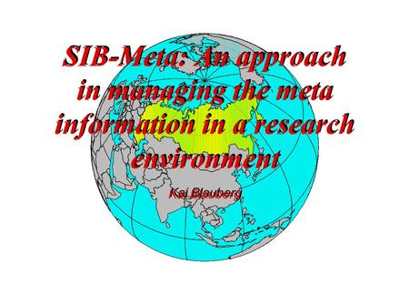 SIB-Meta: An approach in managing the meta information in a research environment Kai Blauberg.