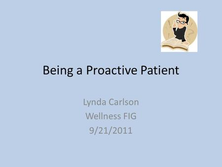 Being a Proactive Patient Lynda Carlson Wellness FIG 9/21/2011.