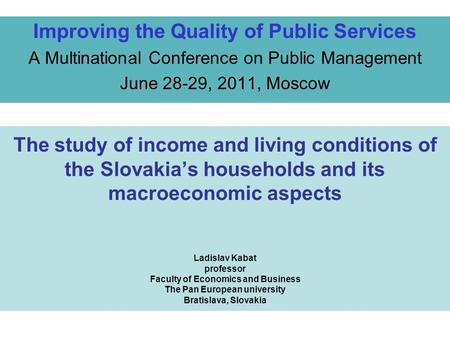The study of income and living conditions of the Slovakia's households and its macroeconomic aspects Ladislav Kabat professor Faculty of Economics and.