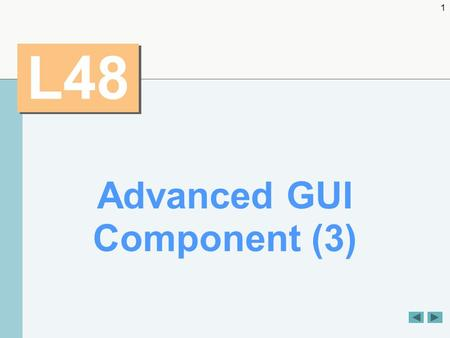 1 L48 Advanced GUI Component (3). 2 OBJECTIVES  To use additional layout managers.