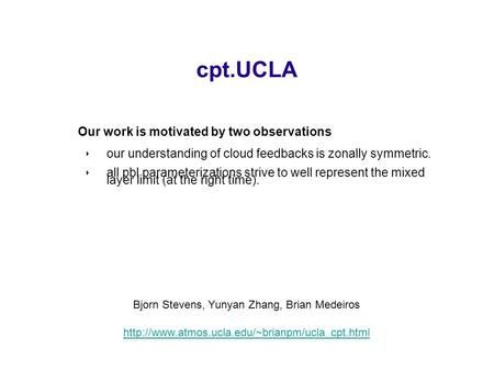 Cpt.UCLA Our work is motivated by two observations ‣ our understanding of cloud feedbacks is zonally symmetric. ‣ all pbl parameterizations strive to well.
