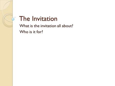 The Invitation What is the invitation all about? Who is it for?