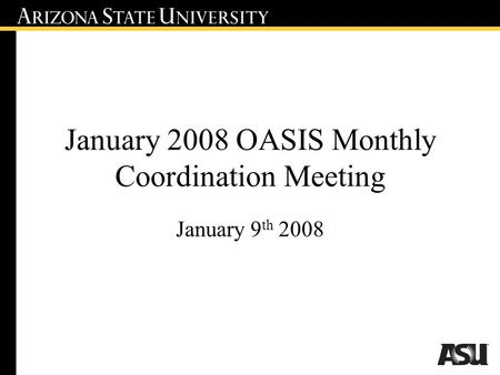 January 2008 OASIS Monthly Coordination Meeting January 9 th 2008.