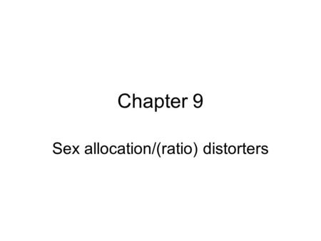 Chapter 9 Sex allocation/(ratio) distorters. Sex ratio distorters The ESS SR may differ between the point of view of different genes within an individualconflict.