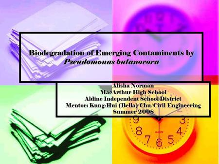 Biodegradation of Emerging Contaminents by Pseudomonas butanovora Alisha Norman MacArthur High School Aldine Independent School District Mentor: Kung-Hui.