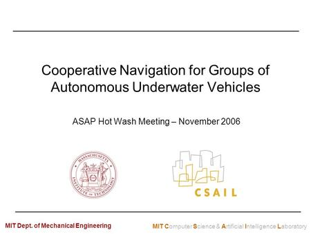 MIT Computer Science & Artificial Intelligence Laboratory MIT Dept. of Mechanical Engineering Cooperative Navigation for Groups of Autonomous Underwater.