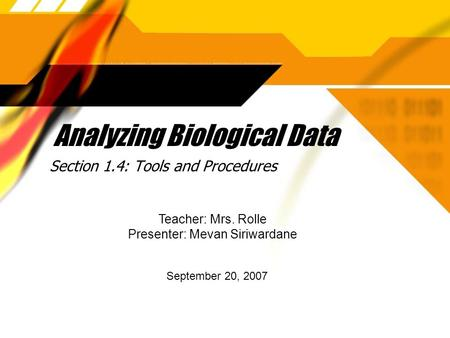 Analyzing Biological Data Section 1.4: Tools and Procedures Teacher: Mrs. Rolle Presenter: Mevan Siriwardane September 20, 2007.