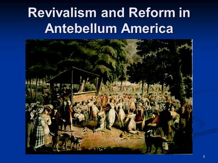 Revivalism and Reform in Antebellum America