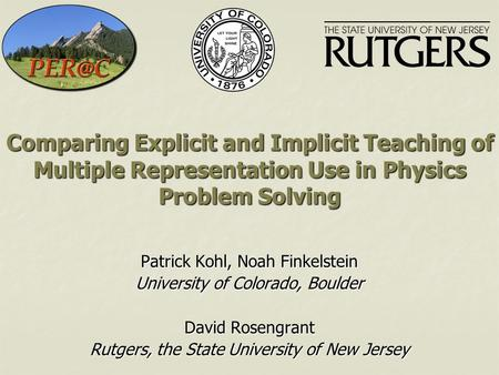 Comparing Explicit and Implicit Teaching of Multiple Representation Use in Physics Problem Solving Patrick Kohl, Noah Finkelstein University of Colorado,