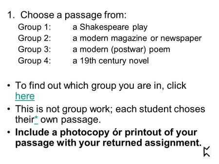 1. Choose a passage from: Group 1:a Shakespeare play Group 2:a modern magazine or newspaper Group 3:a modern (postwar) poem Group 4:a 19th century novel.