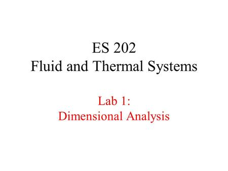 ES 202 Fluid and Thermal Systems Lab 1: Dimensional Analysis