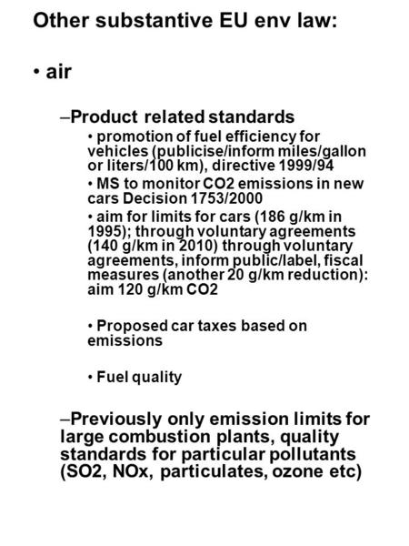 Other substantive EU env law: air –Product related standards promotion of fuel efficiency for vehicles (publicise/inform miles/gallon or liters/100 km),