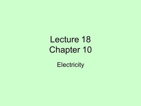 Lecture 18 Chapter 10 Electricity. Ohm's Law & Power Resistance behavior in metals, semiconductors, superconductors Series vs. parallel resistances.